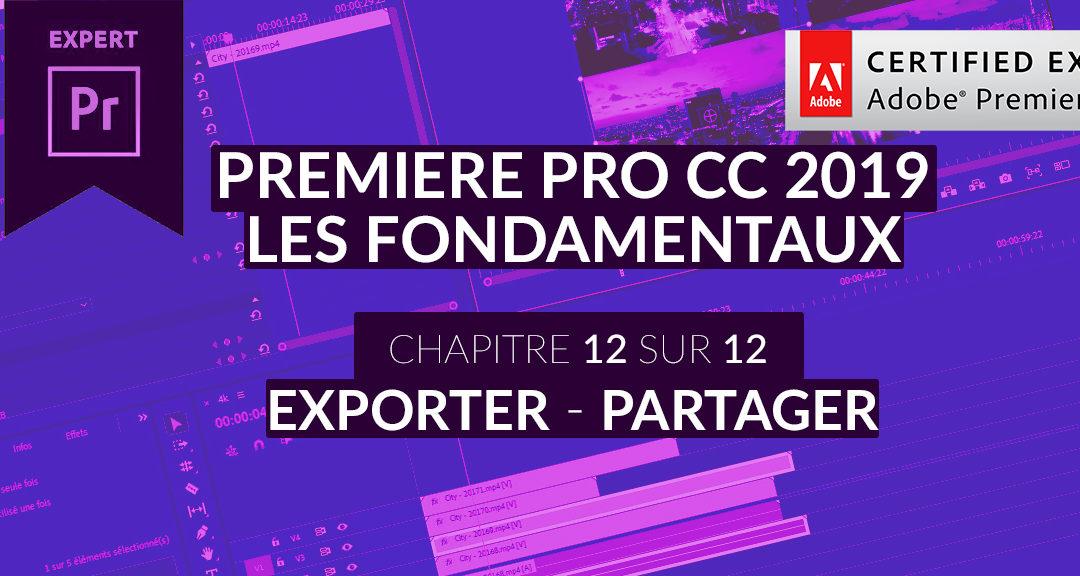 Formation Adobe Premiere Pro CC 2019 : Les Fondamentaux (12/12) – Exporter – Partager