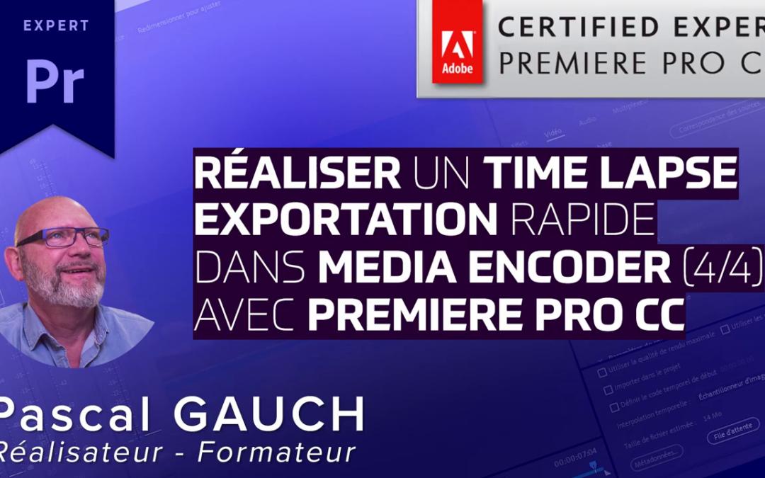 Créer un TimeLapse professionnel avec Premiere Pro CC : Export rapide avec Media Encoder (4/4)