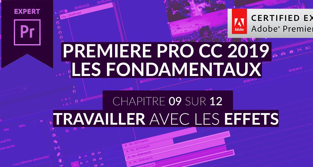 Formation Adobe Premiere Pro CC 2019 : Les Fondamentaux (9/12) – Travailler avec les effets